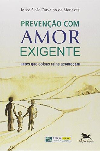 9788515031085: Prevenção Com Amor-Exigente. Antes Que Coisas Ruins Aconteçam (Em Portuguese do Brasil)