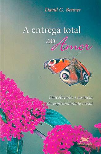 9788515032136: A Entrega Total Ao Amor. Descobrindo A Essência Da Espiritualidade Cristã (Em Portuguese do Brasil)