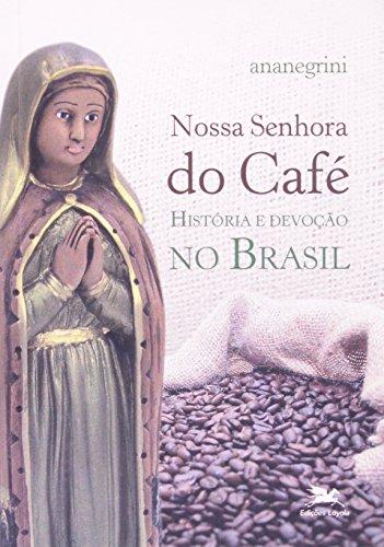 9788515037155: Nossa Senhora Do Cafe: Historia E Devocao No Brasil