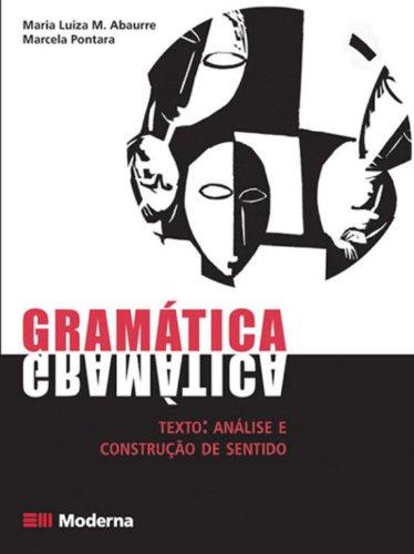 Gramática - Texto : Análise E Construção: Maria Luiza Abaurre