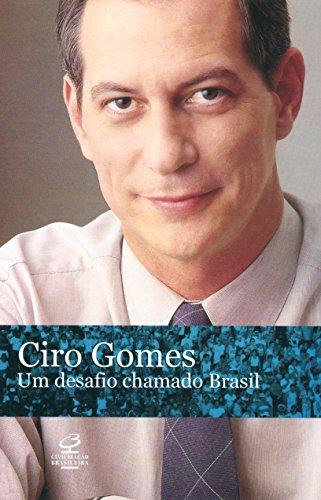 Um desafio chamado Brasil: Ciro Gomes