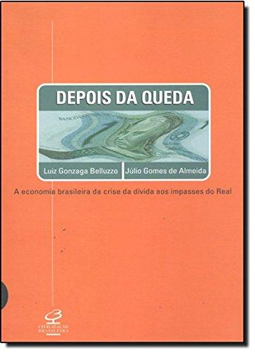 Depois da Queda - Luis Gonzaga Belluzo y Julio Gomes de Almeida