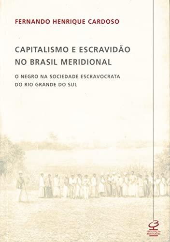 9788520006351: Capitalismo E Escravid~ao No Brasil Meridional: O Negro Na Sociedade Escravocrata Do Rio Grande Do Sul (Portuguese Edition)