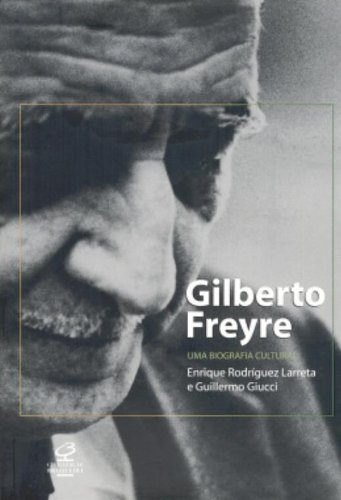 Gilberto Freyre, Uma Biografica Cultural: Larreta, Enrique Rodriguez