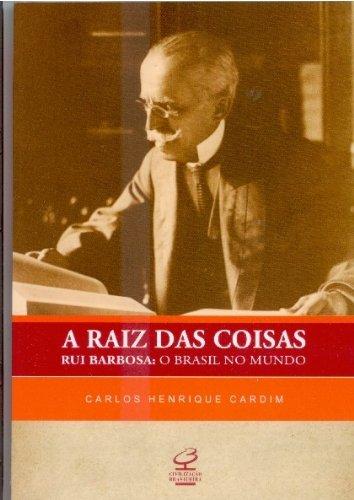9788520008355: A Raiz Das Coisas: Rui Barbosa, O Brasil No Mundo
