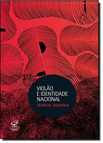Violao e Identidade Nacional (Em Portugues do: Marcia Taborda