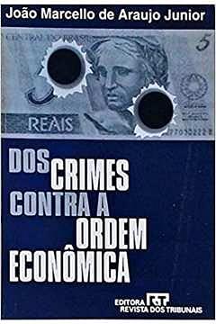 Dos crimes contra a ordem economica (Portuguese: Araujo Junior, Joao