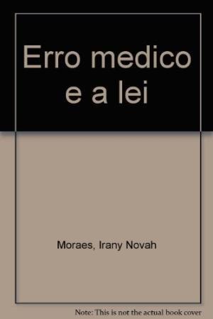 Erro medico e a lei (Portuguese Edition): Moraes, Irany Novah