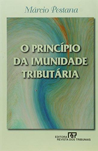 O principio da imunidade tributaria (Portuguese Edition): Pestana, Marcio