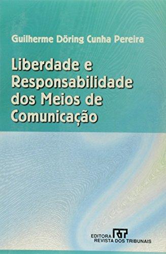 Liberdade e responsabilidade dos meios de comunicacao: Pereira, Guilherme Doring