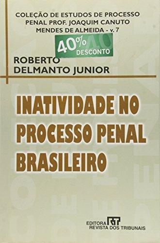 Inatividade No Processo Penal Brasileiro: Roberto Delmanto Junior