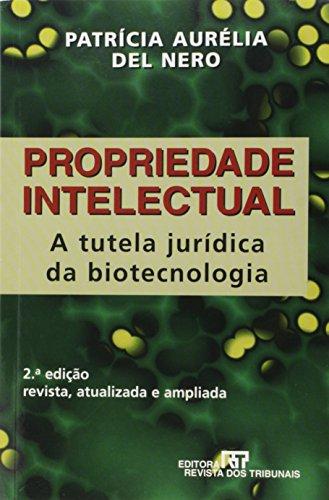 Propriedade Intelectual: A Tutela Juridica Da Biotecnologia: Patrícia Aurélia Del