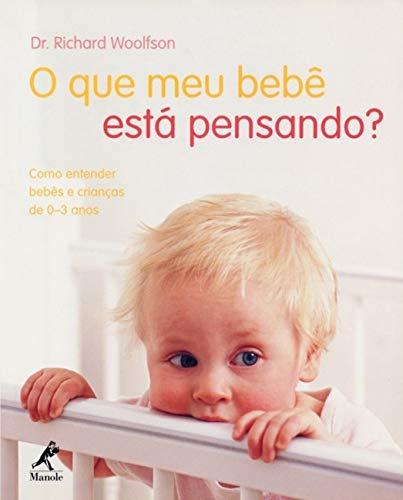 9788520425619: O que o Meu Bebê Está Pensando? Como Entender Bebês e Crianças de 0-3 Anos (Em Portuguese do Brasil)