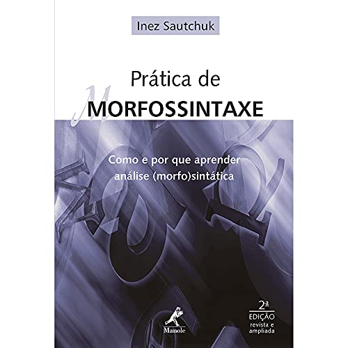 9788520431108: Pratica de Morfossintaxe: Como e por que Aprender Analise MorfoSintatica
