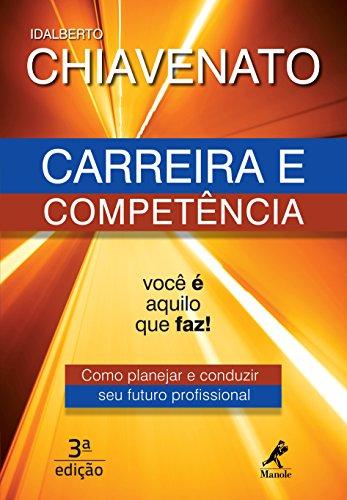 9788520432877: Carreira e Competencia: Voce e Aquilo que Faz! - Como Planejar e Conduzir Seu Futuro Profissional