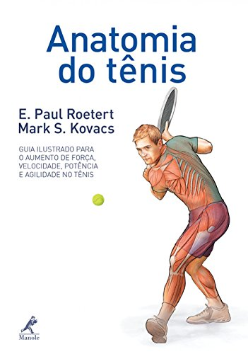 9788520434567: Anatomia do Tenis: Seu Guia Ilustrado Para Forca, Velocidade, Potencia e Agilidade no Tenis