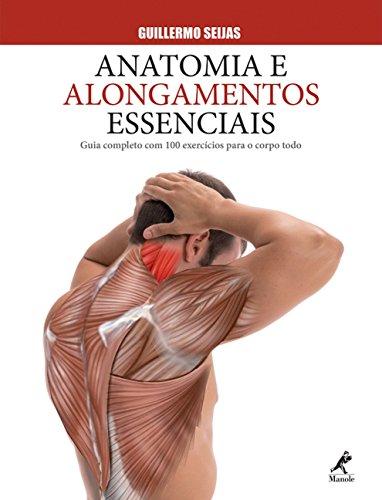 9788520441534: Anatomia e Alongamentos Essenciais. Guia Completo com 100 Exercícios Para o Corpo Todo (Em Portuguese do Brasil)