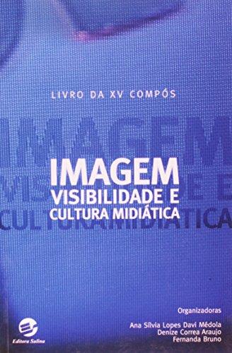 9788520504642: Imagem, Visibilidade E Cultura Midiatica: Livro Da XV Compos, 2006--2007