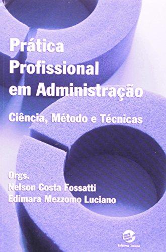 9788520505014: Pratica Profissional em Administracao: Ciencia, Metodo e Tecnicas