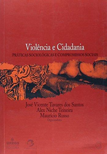 Violencia e Cidadania: Práticas Sociológicas e Compromissos Sociais: Tavares Dos ...