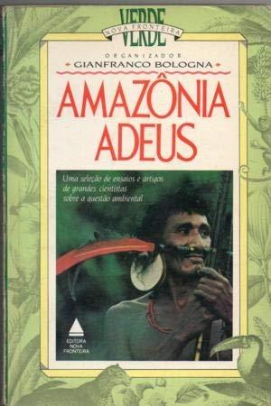 Amazonia Adeus, uma selecao de ensaios e artigos de grandes cientistas sobre a questao ambiental: ...