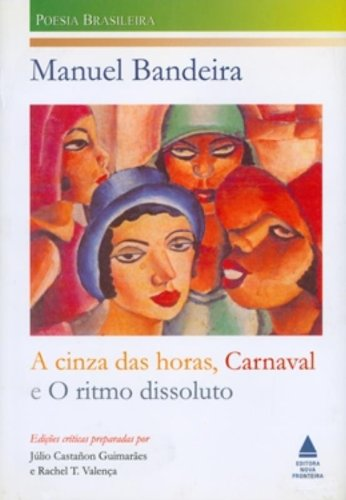 9788520905371: A cinza das horas ;: Carnaval ; O ritmo dissoluto (Poesia brasileira) (Portuguese Edition)