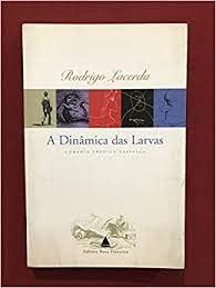 A dinamica das larvas: Comedia tragico-farsesca (Portuguese: Lacerda, Rodrigo