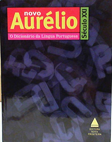 Aurelio Seculo XXI. O Dicionario da Lingua: Ferreira, Aure?lio Buarque