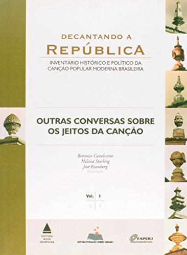 Decantando a Republica: Inventario Historico e Politico: Cavalcante, Berenice; Heloisa
