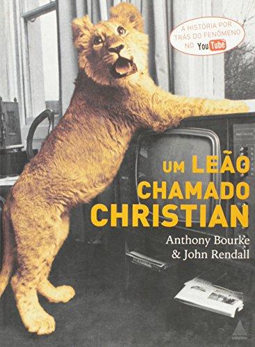 Um Leao Chamado Christian - A Lion: Anthony Bourke