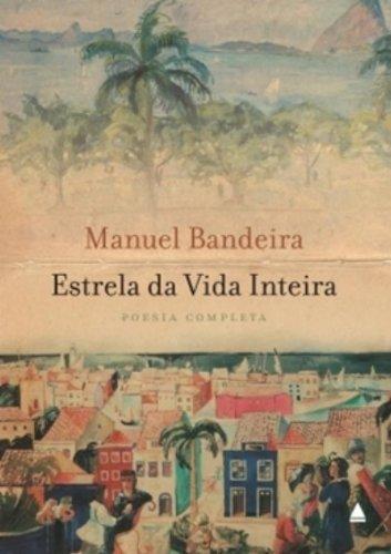 Estrela da vida inteira : poesia completa.: Bandeira, Manuel