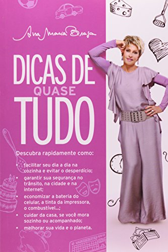 Dicas de Quase Tudo (Em Portugues do: Ana Maria Braga