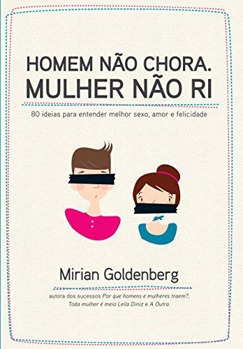 Homem Nao Chora, Mulher Nao Ri (Em: Mirian Goldenberg