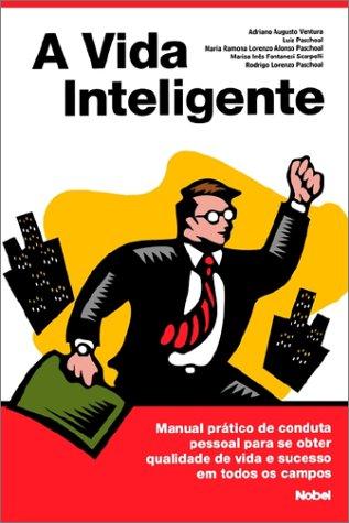 A Vida Inteligente: Manual Pratico de Conduta: Ventura, Adriano Augusto,