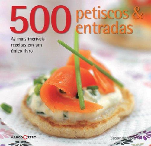 9788521315711: 500 Petiscos e Entradas: As Mais Incriveis Receita (Em Portugues do Brasil)