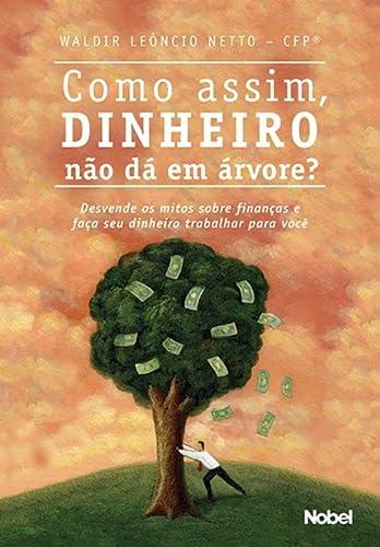 Como Assim, Dinheiro N?o d? em ?rvore? (Em Portuguese do Brasil): Waldir Leoncio Netto