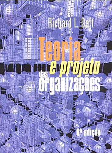 9788521611660: Teoria E Projeto Das Organizaçoes (Em Portuguese do Brasil)