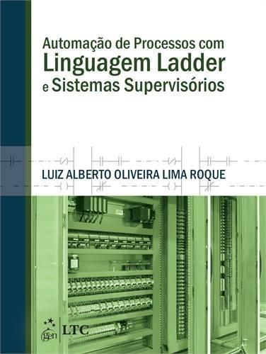 9788521625223: Automação de Processos com Linguagem Ladder e Sistemas Supervisórios (Em Portuguese do Brasil)