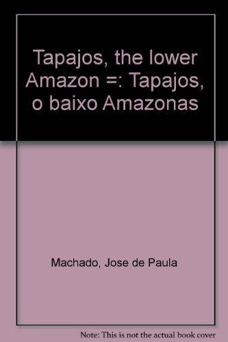 Tapajo�s, the lower Amazon =: Tapajo�s, o: Jose� de Paula