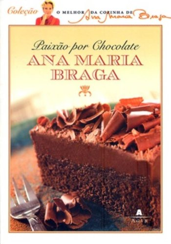 Paixao Por Chocolate (Em Portugues do Brasil): Ana Maria Braga