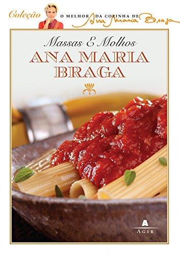 Massas e Molhos (Em Portuguese do Brasil): Ana Maria Braga