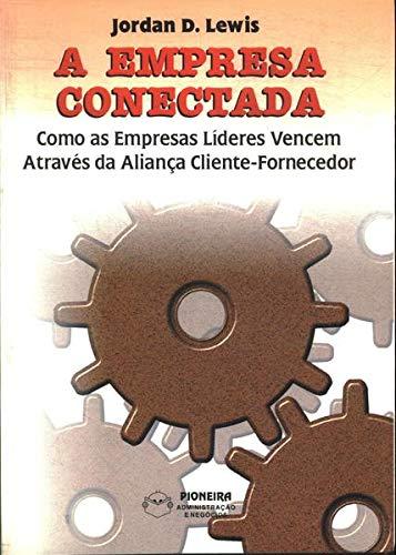 A Empresa Conectada Como as Empresas Lideres Vencem Atraves Da Alianca Cliente-Fornecedor: Lewis, ...