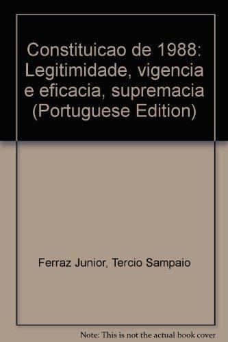Constituicao de 1988: Legitimidade, vigencia e eficacia,: Ferraz Junior, Tercio