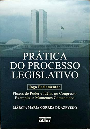 Pratica do processo legislativo: Jogo parlamentar, fluxos: Marcia Maria Correa