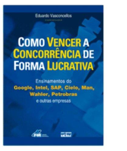 9788522470860: Como Vencer a Concorrência de Forma Lucrativa. Ensinamentos do Google, Intel, SAP, Cielo, Man, Wahler, Petrobras e Outras Empresas (Em Portuguese do Brasil)
