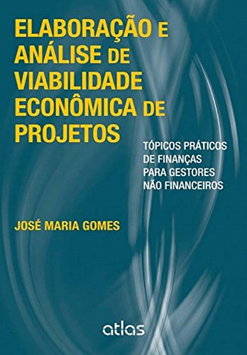 9788522479627: Elaboracao e Analise de Viabilidade Econ™mica de Projetos: Topicos Praticos de Financas Para Gestores Nao Financeiros