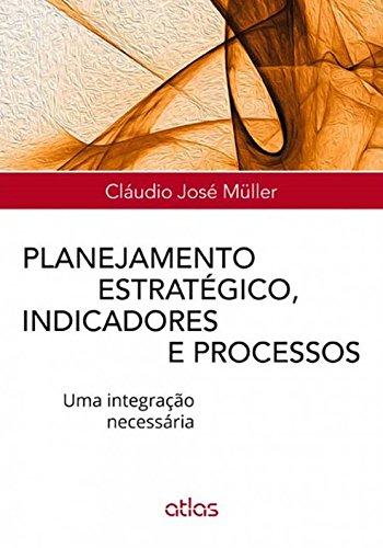 9788522482887: Planejamento Estratégico, Indicadores e Processos. Uma Integração Necessária (Em Portuguese do Brasil)