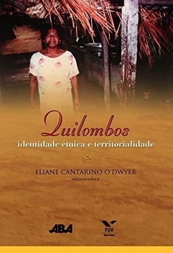Quilombos : Identidade Etnica E Territorialidad: Eliane Cantarino O'Dwyer