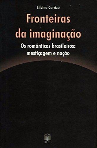 Fronteiras da imaginação : os românticos brasileiros : mestiçagem e nação.-- ( Ensaios ; 19 ) - Carrizo, Silvina -
