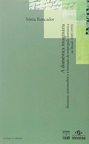 Doméstica Imaginária, A: Literatura, Testemunhos e Invenção: Sônia Roncador